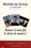 Michèle de Somer - Donnez à mon fils le droit de mourir !.