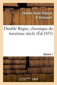 Charles-Victor Prévost Arlincourt (d') - Double Règne, chronique du treizième siècle. Volume 1.