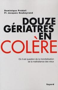 Jacques Soubeyrand et Dominique Prédali - Douze gériatres en colère - Où il est question de la mondialisation de la maltraitance des vieux.