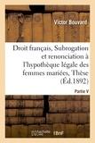 Bouvard - Droit français, Subrogation et renonciation à l'hypothèque légale des femmes mariées, Thèse.