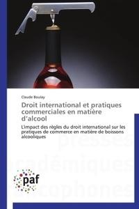 Droit international et pratiques commerciales en matière dalcool - Limpact des règles du droit international sur les pratiques de commerce en matière de boissons alcooliques.pdf
