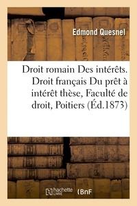 Quesnel - Droit romain Des intérêts. Droit français Du prêt à intérêt thèse à la Faculté de droit de Poitiers.