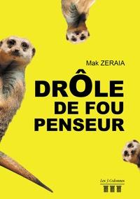 Mak Zeraia - Drôle de fou penseur.