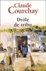 Claude Courchay - Drôle de tribu.