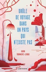 Karin Tourmente-Leroux - Drôle de voyage dans un pays qui n'existe pas.