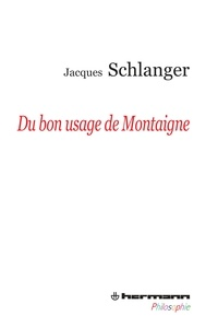 Jacques Schlanger - Du bon usage de Montaigne.