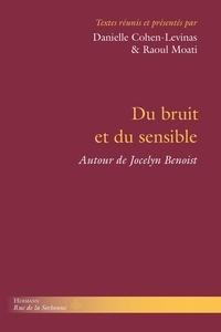 Danielle Cohen-Levinas et Raoul Moati - Du bruit et du sensible - La pensée de Jocelyn Benoist.