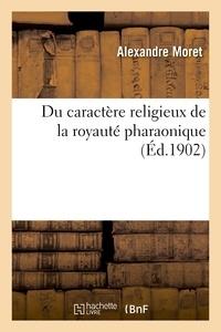 Alexandre Moret - Du caractère religieux de la royauté pharaonique.