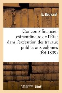 Bouvard - Du concours financier extraordinaire de l'État dans l'exécution des travaux publics aux colonies.