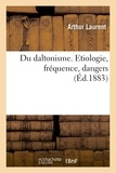 Arthur Laurent - Du daltonisme. Etiologie, fréquence, dangers.