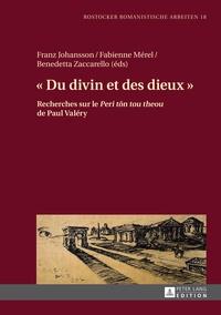 """Franz Johansson et Fabienne Mérel - « Du divin et des dieux » - Recherches sur le Peri tôn tou theou de Paul Valéry""""."""