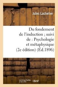 Jules Lachelier - Du fondement de l'induction ; suivi de : Psychologie et métaphysique (2e édition) (Éd.1896).
