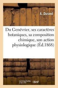 Durand - Du Genévrier, ses caractères botaniques, sa composition chimique, son action physiologique.
