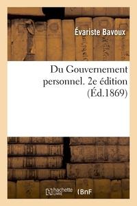 Évariste Bavoux - Du Gouvernement personnel. 2e édition.