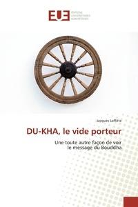 Jacques Laffitte - Du-kha, le vide porteur.