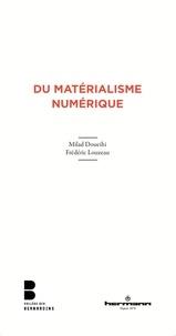 Milad Doueihi et Frédéric Louzeau - Du matérialisme numérique.