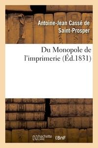 Antoine-Jean Cassé de Saint-Prosper - Du Monopole de l'imprimerie.