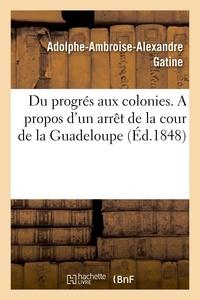 Gatine - Du progrés aux colonies. a propos d'un arrêt de la cour de la Guadeloupe.