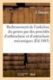 F. Édouard - Du Redressement de l'ankylose du genou par de nouveaux procédés d'arthroclasie.