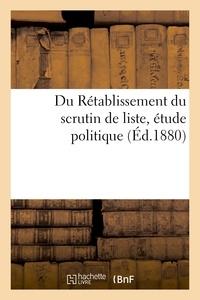 Joseph Reinach - Du Rétablissement du scrutin de liste, étude politique.