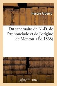 Honoré Ardoïno - Du sanctuaire de N.-D. de l'Annonciade et de l'origine de Menton.