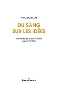 Paul Trouillas - Du sang sur les idées - Manifeste de la philosophie expérimentale.