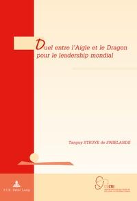 Tanguy Struye de Swielande - Duel entre l'Aigle et le Dragon pour le leadership mondial.