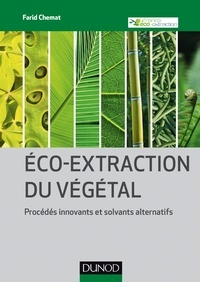 Farid Chemat - Eco-extraction du végétal - Procédés innovants et solvants alternatifs.