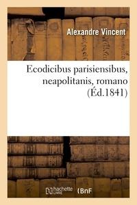 Alexandre Vincent - Ecodicibus parisiensibus, neapolitanis, romano.