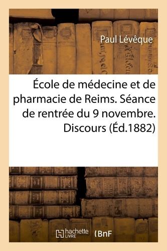 École de médecine et de pharmacie de Reims. Séance de rentrée du 9 novembre. Discours d'ouverture