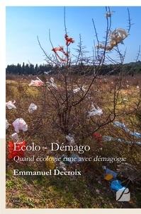 Emmanuel Decroix - Ecolo-démago : quand écologie rime avec démagogie.