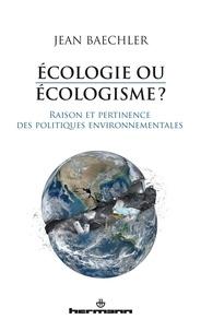 Jean Baechler - Ecologie ou écologisme ? - Raison et pertinence des politiques environnementales.
