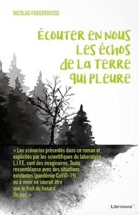 Nicolas Fougerousse - Ecouter en nous les échos de la Terre qui pleure.