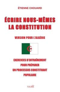 Etienne Chouard - Écrire nous-mêmes la Constitution (Version pour l'Algérie) - Exercices d'entraînement pour préparer un processus constituant populaire.