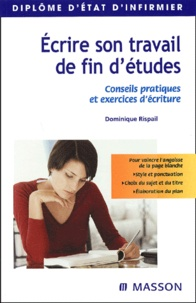 Dominique Rispail - Ecrire son travail de fin d'études - Conseils pratiques et exercices d'écriture.
