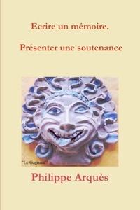 Philippe Arquès - Ecrire un mémoire. Présenter une soutenance.