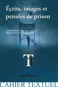 Régis Salado et Carine Trévisan - Ecrits, images et pensées de prison - Expériences de l'incarcération.