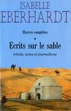 Isabelle Eberhardt - Ecrits sur le sable - Tome 1, Récits, notes et journaliers.