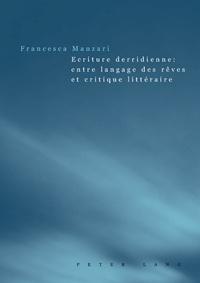 Francesca Manzari - Ecriture derridienne : entre langage des rêves et critique littéraire.