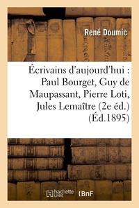 Rene Doumic - Écrivains d'aujourd'hui : Paul Bourget, Guy de Maupassant, Pierre Loti, Jules Lemaître.