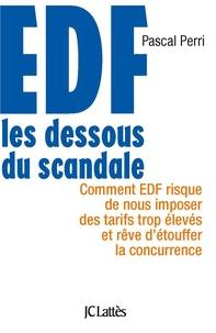 Pascal Perri - EDF : les dessous du scandale - Comment EDF risque de nous imposer des tarifs trop élevés et rêve d'étouffer la concurrence.