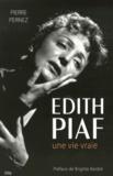 Pierre Pernez - Edith Piaf - Une vie vraie.