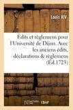 Louis XIV - Édits et règlemens pour l'Université de Dijon . Avec les anciens édits, déclarations & règlemens.