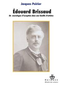 Jacques Poirier - Edouard Brissaud (1852-1909) - Un neurologue d'exception dans une famille d'artistes.