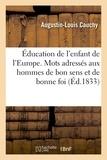 Augustin-Louis Cauchy - Éducation de l'enfant de l'Europe. Quelques mots adressés aux hommes de bon sens et de bonne foi.