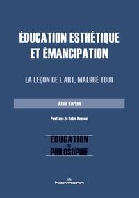 Alain Kerlan - Education esthétique et émancipation - La leçon de l'art, malgré tout.