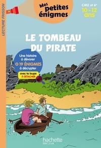 Hachette Education - Le tombeau du pirate - CM2 et 6e. Mes petites énigmes.