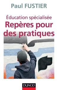 Paul Fustier - Education spécialisée - Repères pour des pratiques.