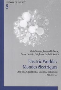 Alain Beltran et Léonard Laborie - Electric Worlds / Mondes électriques - Creations, Circulations, Tensions, Transitions (19th-21st C.).