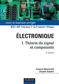 François Manneville et Jacques Esquieu - Electronique - Tome 1, Théorie du signal et composants - Cours et exercices corrigés.